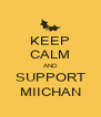 KEEP CALM AND SUPPORT MIICHAN - Personalised Poster A4 size