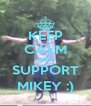 KEEP CALM AND SUPPORT MIKEY :) - Personalised Poster A4 size