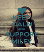 KEEP  CALM AND  SUPPORT MILEY - Personalised Poster A4 size