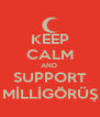 KEEP CALM AND  SUPPORT MİLLİGÖRÜŞ - Personalised Poster A4 size