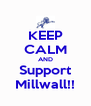 KEEP CALM AND Support Millwall!! - Personalised Poster A4 size