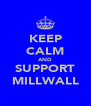 KEEP CALM AND SUPPORT MILLWALL - Personalised Poster A4 size