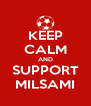 KEEP CALM AND SUPPORT MILSAMI - Personalised Poster A4 size
