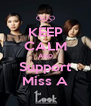 KEEP CALM AND Support Miss A - Personalised Poster A4 size