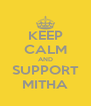 KEEP CALM AND SUPPORT MITHA - Personalised Poster A4 size