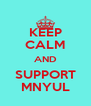 KEEP CALM AND SUPPORT MNYUL - Personalised Poster A4 size