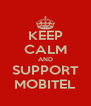 KEEP CALM AND SUPPORT MOBITEL - Personalised Poster A4 size