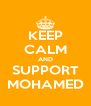 KEEP CALM AND SUPPORT MOHAMED - Personalised Poster A4 size