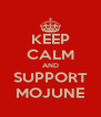 KEEP CALM AND SUPPORT MOJUNE - Personalised Poster A4 size