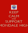 KEEP CALM AND SUPPORT MONDALE HIGH - Personalised Poster A4 size