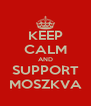 KEEP CALM AND SUPPORT MOSZKVA - Personalised Poster A4 size