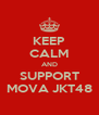KEEP CALM AND SUPPORT MOVA JKT48 - Personalised Poster A4 size