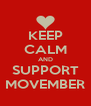 KEEP CALM AND SUPPORT MOVEMBER - Personalised Poster A4 size