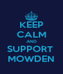 KEEP CALM AND SUPPORT  MOWDEN - Personalised Poster A4 size