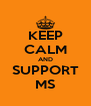 KEEP CALM AND SUPPORT MS - Personalised Poster A4 size