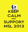 KEEP  CALM AND  SUPPORT MSL 2013 - Personalised Poster A4 size