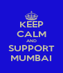 KEEP CALM AND SUPPORT MUMBAI - Personalised Poster A4 size