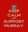 KEEP CALM AND SUPPORT MURRAY - Personalised Poster A4 size