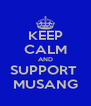 KEEP CALM AND SUPPORT  MUSANG - Personalised Poster A4 size