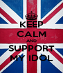 KEEP CALM AND SUPPORT MY IDOL - Personalised Poster A4 size