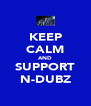 KEEP CALM AND SUPPORT N-DUBZ - Personalised Poster A4 size