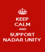 KEEP CALM AND SUPPORT NADAR UNITY - Personalised Poster A4 size