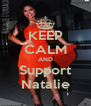KEEP CALM AND Support Natalie - Personalised Poster A4 size