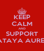 KEEP CALM AND SUPPORT NATAYA AURELL - Personalised Poster A4 size