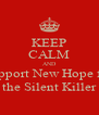 KEEP CALM AND Support New Hope for  the Silent Killer - Personalised Poster A4 size