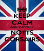 KEEP CALM AND SUPPORT NOTTS CORSAIRS - Personalised Poster A4 size