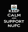 KEEP CALM AND SUPPORT NUFC - Personalised Poster A4 size