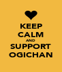 KEEP CALM AND SUPPORT OGICHAN - Personalised Poster A4 size