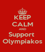 KEEP CALM AND Support  Olympiakos - Personalised Poster A4 size