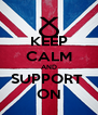 KEEP CALM AND SUPPORT  ON - Personalised Poster A4 size