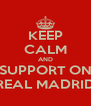 KEEP CALM AND SUPPORT ON REAL MADRID - Personalised Poster A4 size