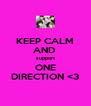 KEEP CALM AND  support ONE DIRECTION <3 - Personalised Poster A4 size