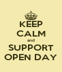 KEEP CALM and SUPPORT OPEN DAY - Personalised Poster A4 size