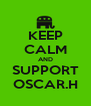KEEP CALM AND SUPPORT OSCAR.H - Personalised Poster A4 size