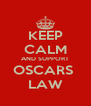 KEEP CALM AND SUPPORT OSCARS  LAW - Personalised Poster A4 size