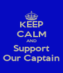 KEEP CALM AND Support Our Captain - Personalised Poster A4 size