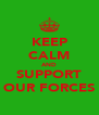 KEEP CALM AND SUPPORT OUR FORCES - Personalised Poster A4 size