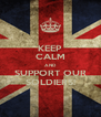KEEP CALM AND SUPPORT OUR SOLDIERS! - Personalised Poster A4 size