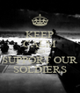 KEEP CALM AND SUPPORT OUR SOLDIERS - Personalised Poster A4 size