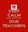 KEEP CALM AND SUPPORT OUR TEACHERS - Personalised Poster A4 size