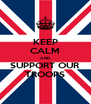 KEEP CALM AND SUPPORT OUR TROOPS - Personalised Poster A4 size