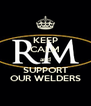 KEEP CALM and SUPPORT OUR WELDERS - Personalised Poster A4 size
