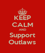 KEEP CALM AND Support Outlaws - Personalised Poster A4 size