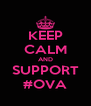 KEEP CALM AND SUPPORT #OVA - Personalised Poster A4 size