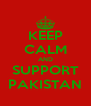 KEEP CALM AND SUPPORT PAKISTAN - Personalised Poster A4 size