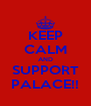 KEEP CALM AND SUPPORT PALACE!! - Personalised Poster A4 size